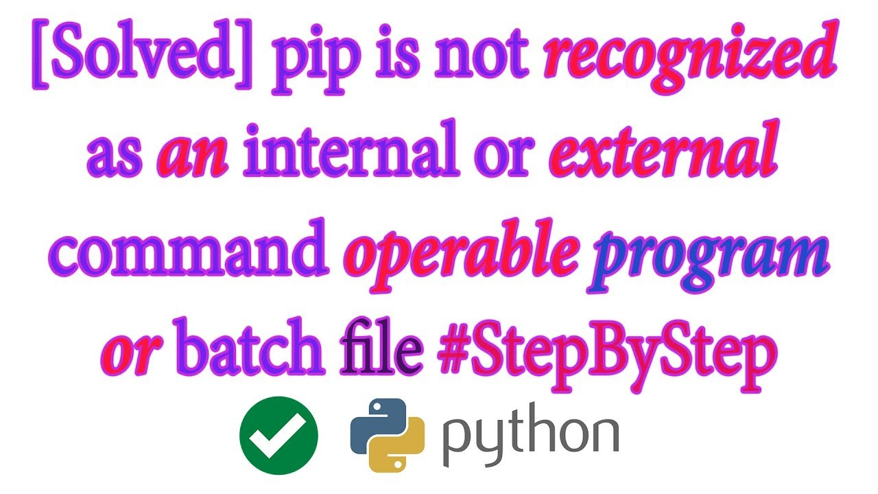 [Solved] 'pip' is not recognized as an internal or external command,  operable program or batch file