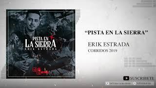 Pista En La Sierra - Erik Estrada (Corridos 2019)