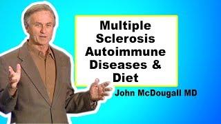 Diet, Multiple Sclerosis and Autoimmune Diseases - John McDougall MD FULL TALK