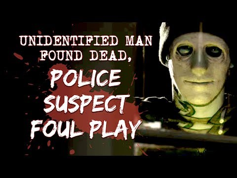 """Unidentified man found dead, police suspect foul play"" 