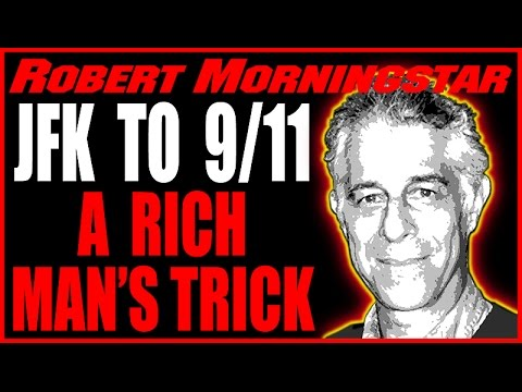 Everything is a A Rich Man's Trick, JFK to 9-11, Conversation with Robert Morningstar, 2-20-15