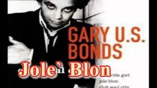 Gary U.S. Bonds - Jole` Blon