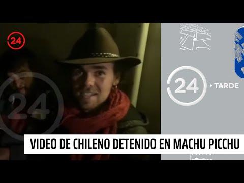 Revelan primer video de chileno detenido en Machu Picchu