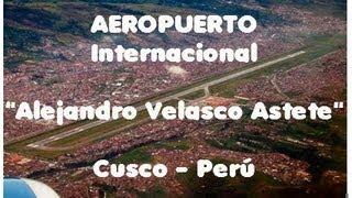 Aeropuerto De Cusco Peru Alejandro Velasco Astete Masuni2 Canal Viajero Cusco Airport Youtube