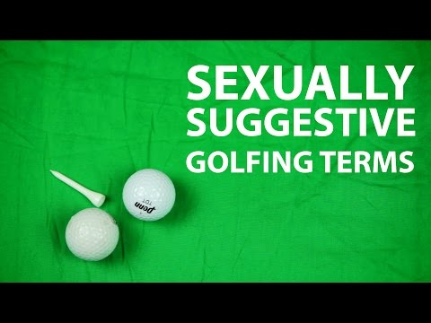 5 Sexually Suggestive Golfing Terms