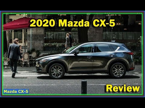 Mazda Cx 5 2020 Review The 2020 Mazda Cx 5 Gets More Luxurious