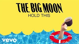 The Big Moon - Hold This