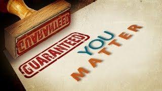 Guaranteed: You Matter