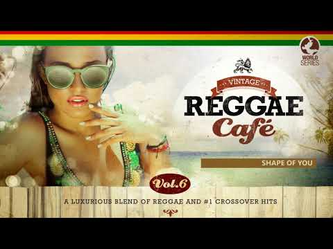 Shape Of You  Ed Sheeran´s song  Vintage Reggae Café Vol 6  New! 2017