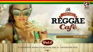 Shape Of You - Ed Sheeran´s song - Vintage Reggae Café Vol. 6