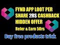 fynd app loot Per share get 2rs cashback hidden offer refer fynd earn 50rs