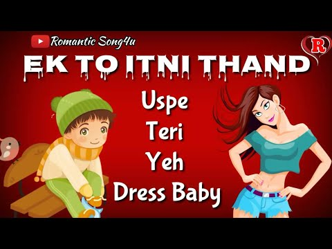 Ek To Itni Thand Uspe Teri Yeh Dress Baby   Millind Gaba   Whatsapp Status Video