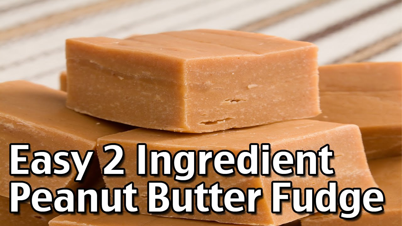 How To Make Easy 2 Ingredient Peanut Butter Fudge Youtube