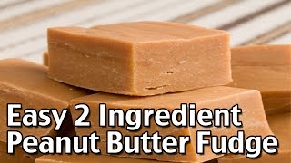 How to Make Easy 2 Ingredient Peanut Butter Fudge