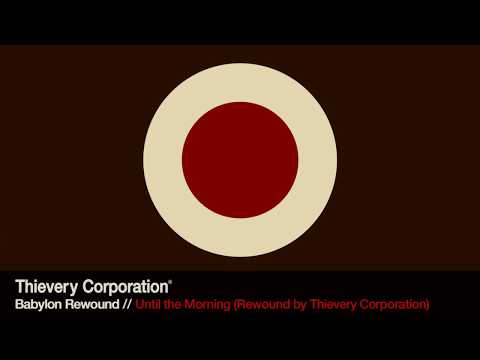 Thievery Corporation - Until the Morning (Rewound) [Official Audio] mp3