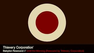 Thievery Corporation - Until the Morning (Rewound) [Official Audio]