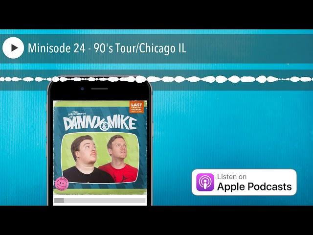 Minisode 24 - 90's Tour/Chicago IL