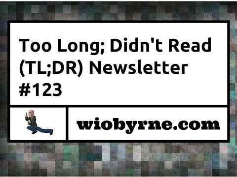 Too Long; Didn't Read (TL;DR) #123 - 11/12/2017