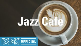 Jazz Cafe: Chill Out Music - Coffee Time Jazz Background Music for Good Mood, Leisure, Unwind