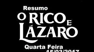 Resumo de O Rico e Lazaro , desta Quarta Feira , 15/03/217