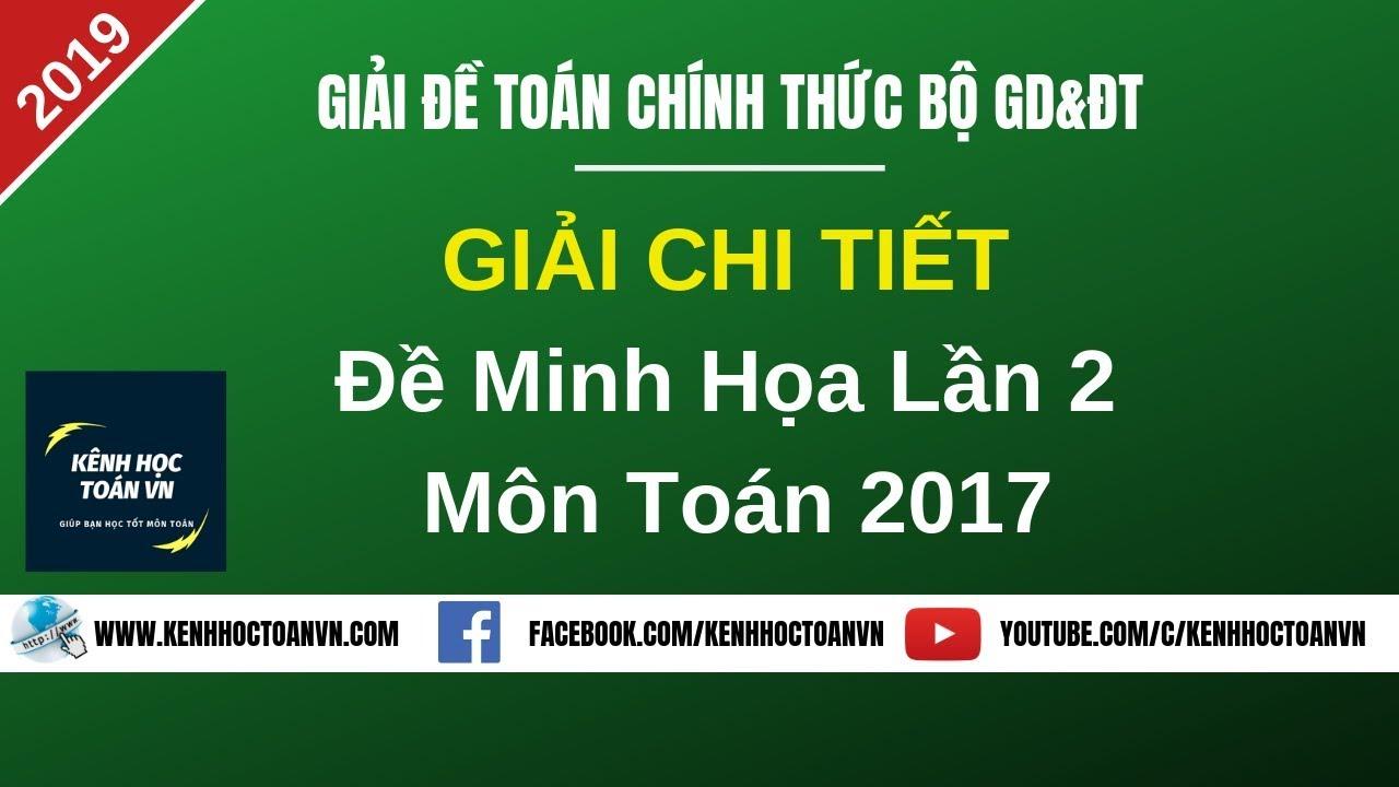 Giải Chi Tiết Đề Minh Họa Môn Toán Lần 2 Bộ GD&ĐT 2017