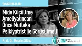 Mide Küçültme Ameliyatından Önce Mutlaka Psikiyatrist ile Görüşülmeli-Prof. Dr. Nesrin Dilbaz