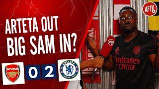 Arsenal 0-2 Chelsea   Arteta Out, Big Sam In? (LV General)