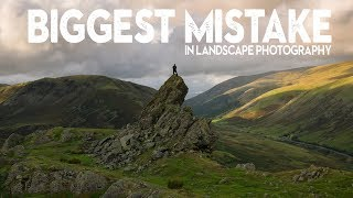 The BIGGEST MISTAKE in Landscape PHOTOGRAPHY