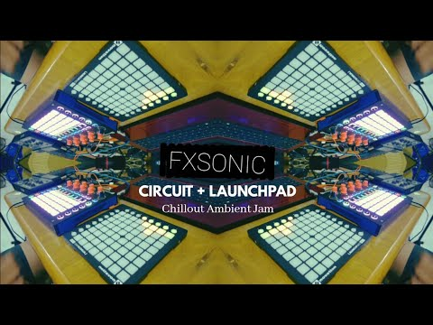 Chill-out Ambient Jam - Novation Circuit + Launchpad Mini - FXSONIC