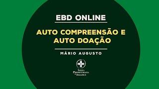EBD Online | Auto compreensão e auto doação | Mário Augusto