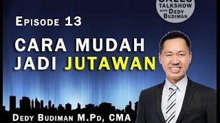 Sales Talk Show with Dedy Budiman Episode 13 : Cara Mudah Jadi Jutawan