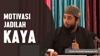 Motivasi, Islam menyuruh kita untuk menjadi kaya, Ustadz DR Khalid Basalamah, MA