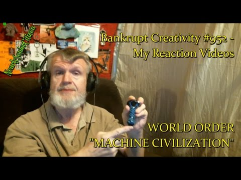 """WORLD ORDER - """"MACHINE CIVILIZATION"""" : Bankrupt Creativity #952- My Reaction Videos"""