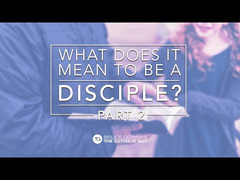 What Does It Mean to be a Disciple Part 2 - Bruce Downes The Catholic Guy