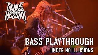 Bass Playthrough - SAVAGE MESSIAH - Under No Illusions