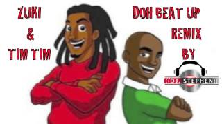 Zuki & Tim Tim - Doh Beat Up (Remix By DJ Stephen)