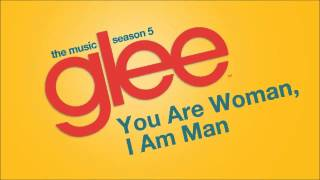 You Are Woman, I Am Man (Glee Cast Version)