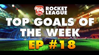ROCKET LEAGUE - Top Goals Of the Week #18 - 100k Subscribers Edition