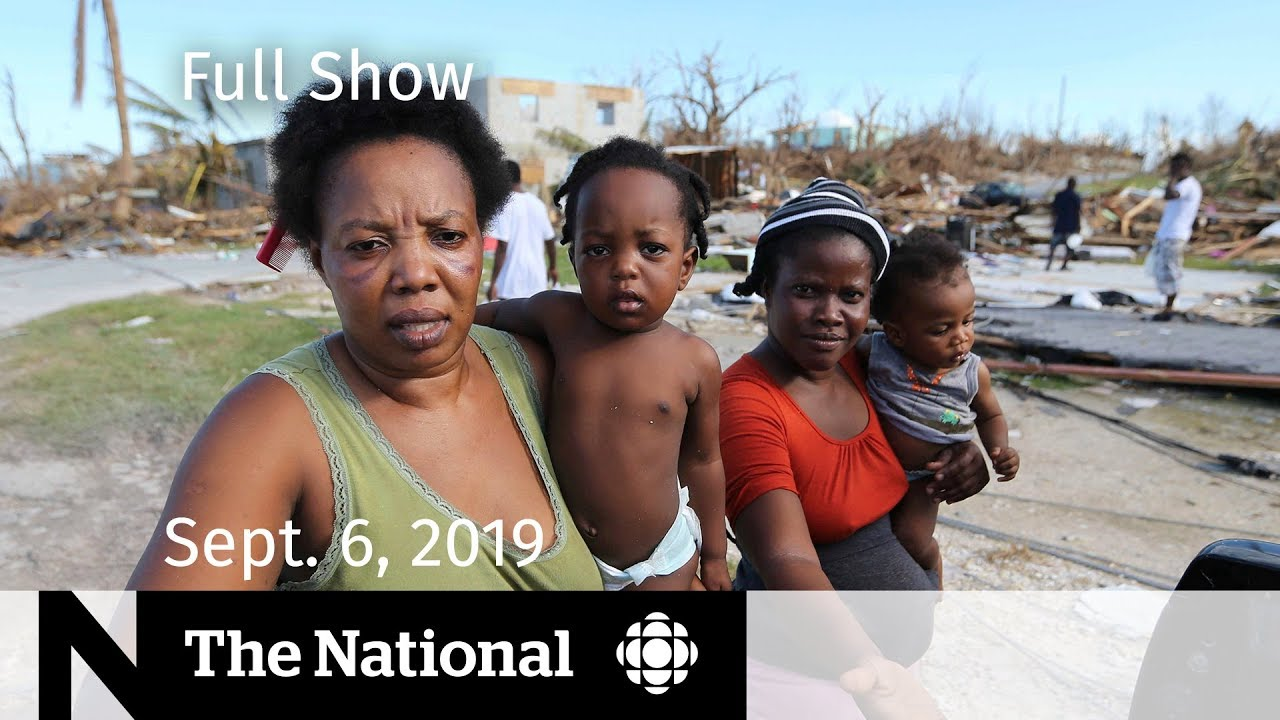 The National for Sept  6, 2019 — Dorian Death Toll, Bianca
