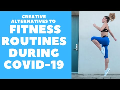 CREATIVE ALTERNATIVES TO FITNESS ROUTINES DURING COVID-19 coronavirus covid 19