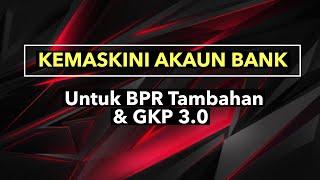 KEMASKINI AKAUN BANK UTK BPR TAMBAHAN & GKP 3.0, PERLU ATAU TIDAK?