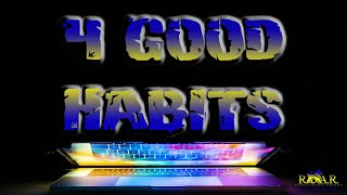 4 Good Habits to Have...