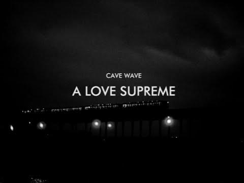 CAVE WAVE - A Love Supreme // Alphaville