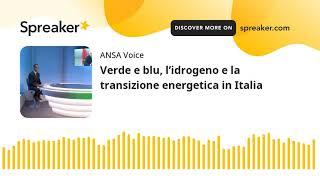Verde e blu, l'idrogeno e la transizione energetica in Italia