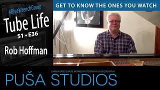 Rob Hoffman | Tube Life S01 * E36  on Puša Studios