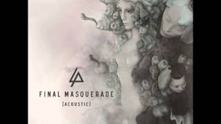Final Masquerade - Linkin Park  (Official Acoustic Version 2015) + Lyrics