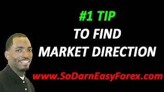 #1 Tip To Find Market Direction - So Darn Easy Forex