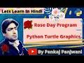 Rose Day Program  |  Python Turtle Graphics  |  Hindi  |  By Pankaj Panjwani
