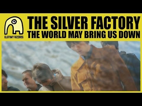 THE SILVER FACTORY - The World May Bring Us Down [Official]