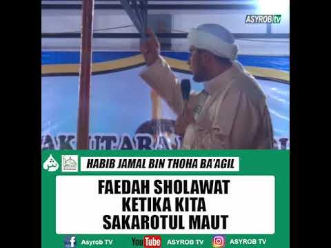 Faedah Sholawat Ketika Kita Sakaratul Maut Habib Jamal Ba Agil